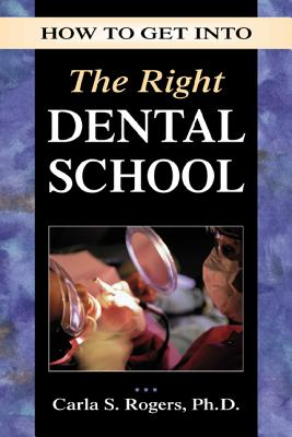 How to Get Into the Right Dental School (How to Get Into--) Cover Image