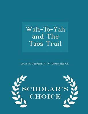 Cover for Wah-To-Yah and the Taos Trail - Scholar's Choice Edition