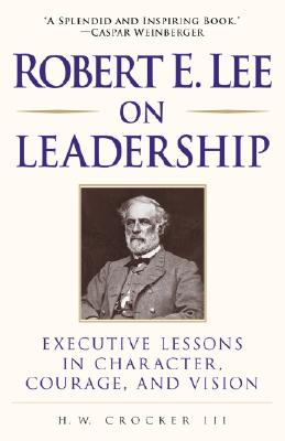 Robert E. Lee on Leadership: Executive Lessons in Character, Courage, and Vision Cover Image
