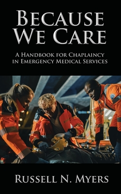 Because We Care: A Handbook for Chaplaincy in Emergency Medical Services Cover Image