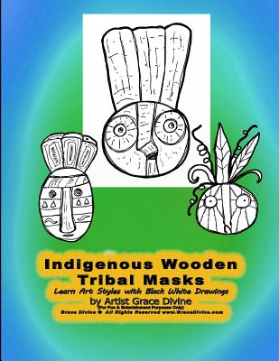 Indigenous Wooden Tribal Masks Learn Art Styles with Black White Drawings by Artist Grace Divine Cover Image