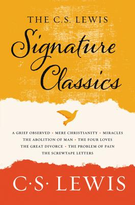 The C. S. Lewis Signature Classics: An Anthology of 8 C. S. Lewis Titles: Mere Christianity, The Screwtape Letters, Miracles, The Great Divorce, The Problem of Pain, A Grief Observed, The Abolition of Man, and The Four Loves Cover Image