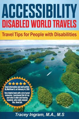 Accessibility Disabled World Travels - Tips for Travelers with Disabilities: Handicapped, Special Needs, Seniors, & Baby Boomers - How to Travel Barri Cover Image