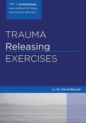 Trauma Releasing Exercises (TRE): : A revolutionary new method for stress/trauma recovery. Cover Image