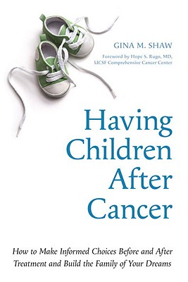 Having Children After Cancer: How to Make Informed Choices Before and After Treatment and Build the Family of Your Dreams Cover Image