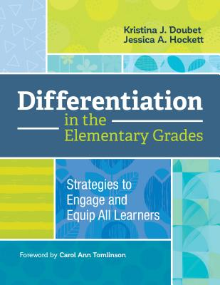 Differentiation in the Elementary Grades: Strategies to Engage and Equip All Learners Cover Image