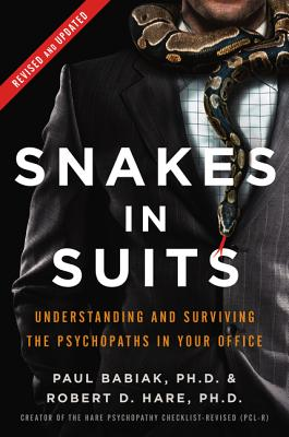 Snakes in Suits, Revised Edition: Understanding and Surviving the Psychopaths in Your Office Cover Image