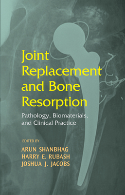 Joint Replacement and Bone Resorption: Pathology, Biomaterials, and Clinical Practice Cover Image