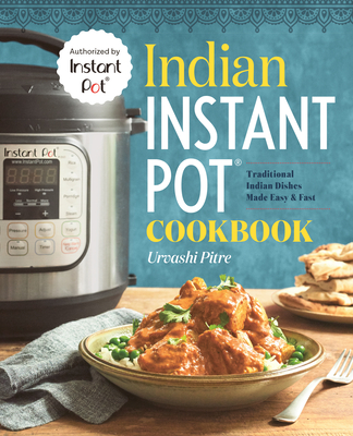 Indian Instant Pot(r) Cookbook: Traditional Indian Dishes Made Easy and Fast Cover Image