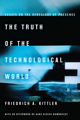 The Truth of the Technological World: Essays on the Genealogy of Presence Cover Image