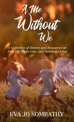 A Me Without We: A Collection of Stories and Resources on Twin Life, Twin Loss and Twinless Living. Cover Image