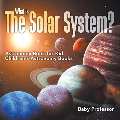 What is The Solar System? Astronomy Book for Kids Children's Astronomy Books Cover Image