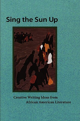 Sing the Sun Up: Creative Writing Ideas from African American Literature Cover Image