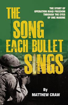 The Song Each Bullet Sings: The Story of Operation Iraqi Freedom Through the Eyes of One Marine Cover Image