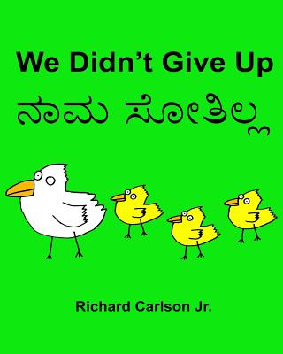 We Didn't Give Up: Children's Picture Book English-Kannada (Bilingual Edition) Cover Image