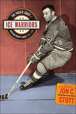 Ice Warriors: The Pacific Coast/Western Hockey League 1948-1974 Cover Image