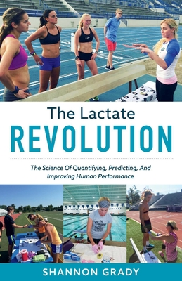 The Lactate Revolution: The Science Of Quantifying, Predicting, And Improving Human Performance Cover Image