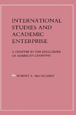 International Studies and Academic Enterprise: A Chapter in the Enclosure of American Learning Cover Image
