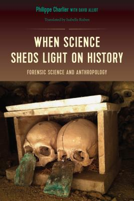 When Science Sheds Light on History: Forensic Science and Anthropology Cover Image