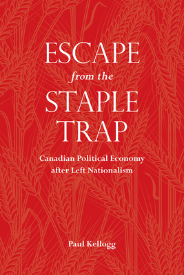 Escape from the Staple Trap: Canadian Political Economy After Left Nationalism Cover Image