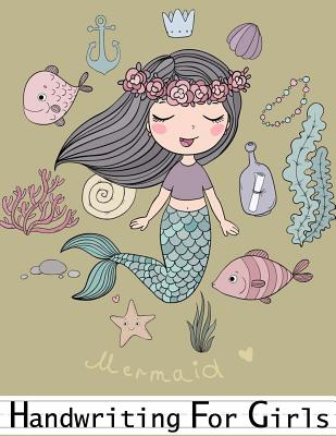 Handwriting for Girls Mermaid: Practice Paper for Ages Kindergarten to 3rd Grade Students Cover Image