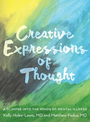 Creative Expressions of Thought: A Glimpse Into the Minds of Mental Illness Cover Image