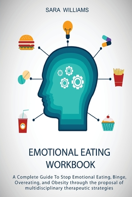 Emotional Eating Workbook: A Complete Guide To Stop Emotional Eating, Binge, Overeating, and Obesity through the proposal of multidisciplinary th Cover Image