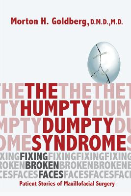 The Humpty Dumpty Syndrome: Fixing Broken Faces: Patient Stories of Maxillofacial Surgery Cover Image