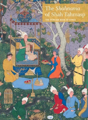 The Shahnama of Shah Tahmasp: The Persian Book of Kings Cover Image