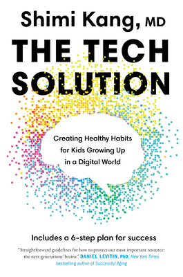 The Tech Solution: Creating Healthy Habits for Kids Growing Up in a Digital World Cover Image