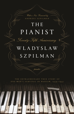 The Pianist (Seventy-Fifth Anniversary Edition): The Extraordinary True Story of One Man's Survival in Warsaw, 1939-1945 Cover Image