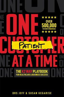 One Patient at a Time: The K2 Way Playbook for Healthcare & Business Success Cover Image