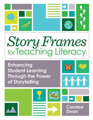 Story Frames for Teaching Literacy: Enhancing Student Learning Through the Power of Storytelling Cover Image