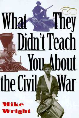 What They Didn't Teach You about the Civil War Cover