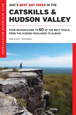 Amc's Best Day Hikes in the Catskills and Hudson Valley: Four-Season Guide to 60 of the Best Trails, from the Hudson Highlands to Albany Cover Image