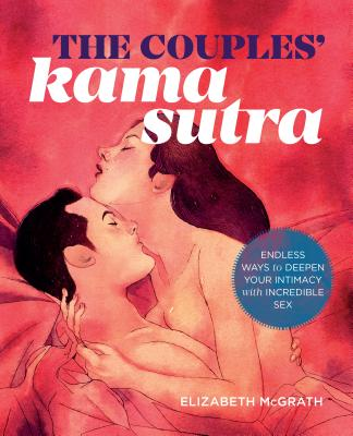 The Couples' Kama Sutra: The Guide to Deepening Your Intimacy with Incredible Sex Cover Image
