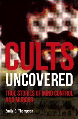 Cults Uncovered: True Stories of Mind Control and Murder (True Crime Uncovered) Cover Image