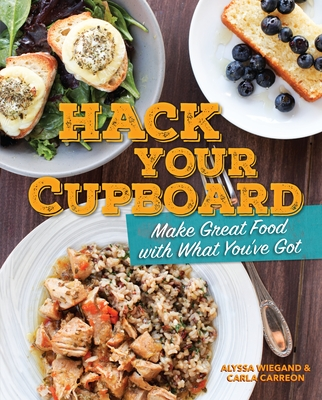 Hack Your Cupboard: Make Great Food with What You've Got Cover Image