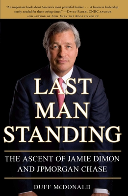 Last Man Standing: The Ascent of Jamie Dimon and JPMorgan Chase Cover Image