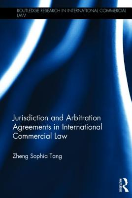 Jurisdiction and Arbitration Agreements in International Commercial Law (Routledge Research in International Commercial Law) Cover Image