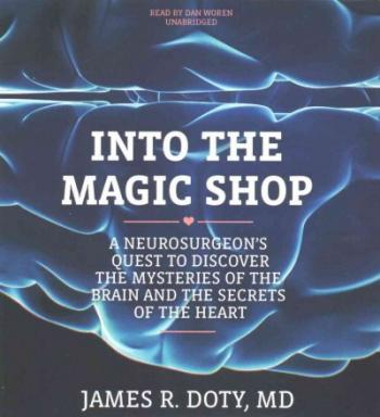 Into the Magic Shop: A Neurosurgeon's Quest to Discover the Mysteries of the Brain and the Secrets of the Heart Cover Image