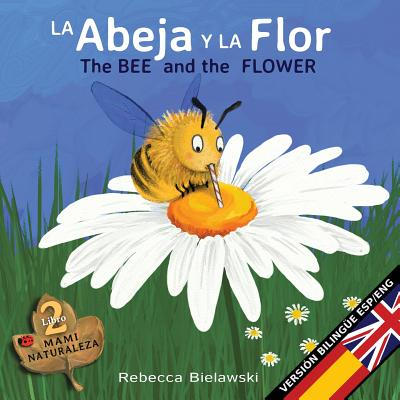 La abeja y la flor - The Bee and the Flower: Version bilingüe Español/Inglés Cover Image