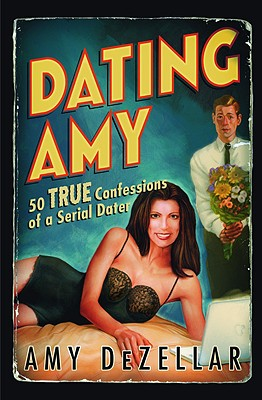 Dating Amy: 50 True Confessions of a Serial Dater Cover Image