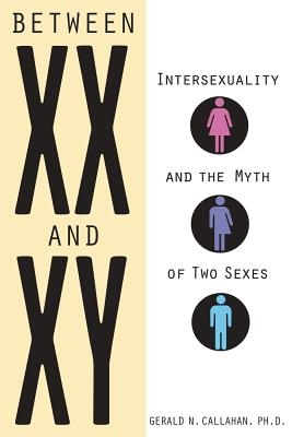 Between XX and XY: Intersexuality and the Myth of Two Sexes