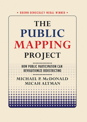 The Public Mapping Project: How Public Participation Can Revolutionize Redistricting (Brown Democracy Medal) Cover Image