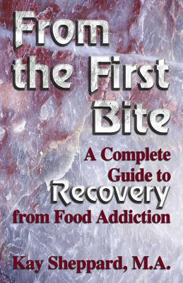 From the First Bite: A Complete Guide to Recovery from Food Addiction Cover Image
