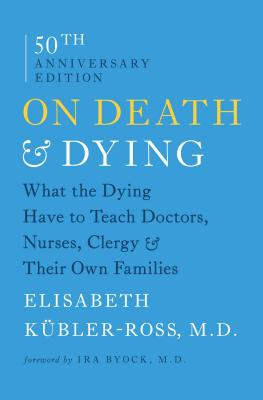 On Death and Dying: What the Dying Have to Teach Doctors, Nurses, Clergy and Their Own Families Cover Image