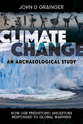 Climate Change - An Archaeological Study: How Our Prehistoric Ancestors Responded to Global Warming Cover Image