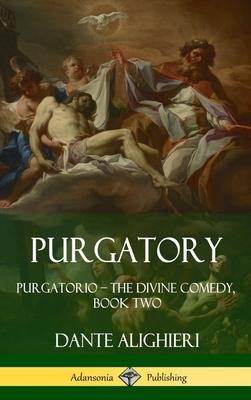 Purgatory: Purgatorio - The Divine Comedy, Book Two (Hardcover) Cover Image