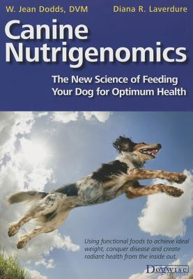 Canine Nutrigenomics - The New Science of Feeding Your Dog for Optimum Health Cover Image